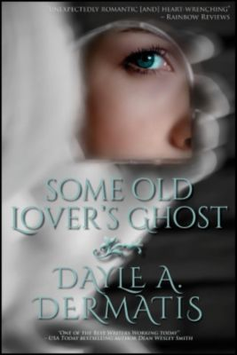 Some Old Lover's Ghost, Dayle A. Dermatis