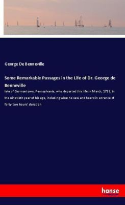 Some Remarkable Passages in the Life of Dr. George de Benneville, George De Benneville