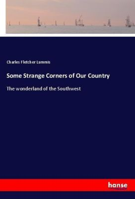 Some Strange Corners of Our Country, Charles Fletcher Lummis