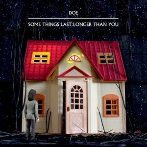 Some Things Last Longer Than You (Vinyl), Doe
