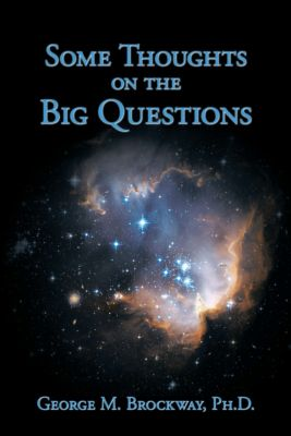 Some Thoughts on the Big Questions, George M. Brockway  Ph.D.