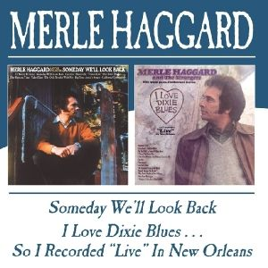 Someday We'Ll Look Back/I Love Dixie Blues??, Merle Haggard
