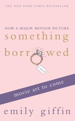 Something Borrowed, Film Tie-in, Emily Giffin