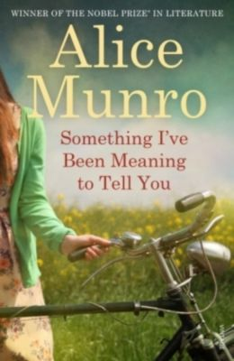 Something I've Been Meaning To Tell You, Alice Munro