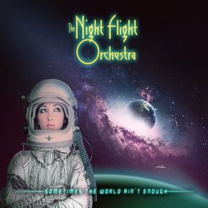Sometimes The World Ain't Enough (Vinyl), The Night Flight Orchestra