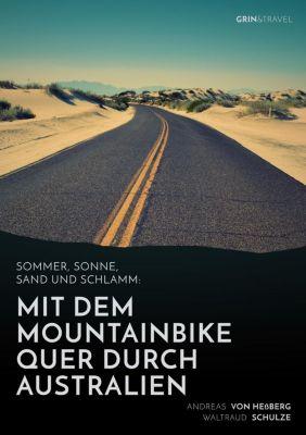 Sommer, Sonne, Sand und Schlamm: Mit dem Mountainbike quer durch Australien, Waltraud Schulze, Andreas von Heßberg
