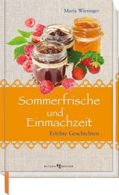 Sommerfrische und Einmachzeit - Maria Wiesinger  