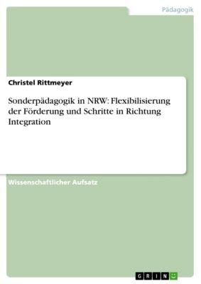 Sonderpädagogik in NRW: Flexibilisierung der Förderung und Schritte in Richtung Integration, Christel Rittmeyer