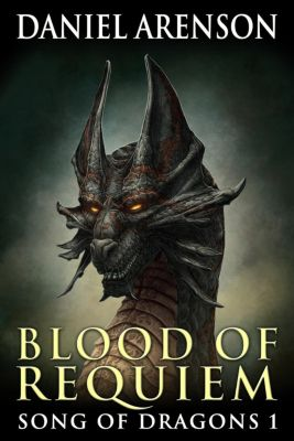 Song of Dragons: Blood of Requiem (Song of Dragons, #1), Daniel Arenson