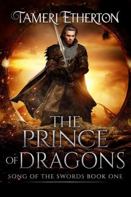 Song of the Swords: The Prince of Dragons (Song of the Swords, #1), Tameri Etherton