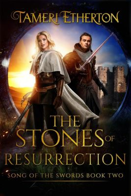 Song of the Swords: The Stones of Resurrection (Song of the Swords, #2), Tameri Etherton