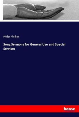 Song Sermons for General Use and Special Services, Philip Phillips