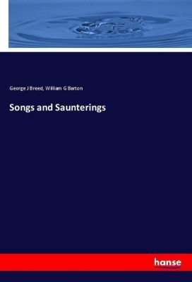 Songs and Saunterings, George J Breed, William G Barton