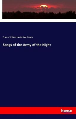 Songs of the Army of the Night, Francis William Lauderdale Adams