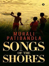 Songs of the shores, Murali Patibandla