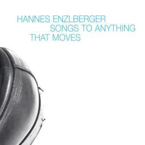 Songs To Anything That Moves, Hannes Enzlberger, Berghammer, Steiner, Aichin