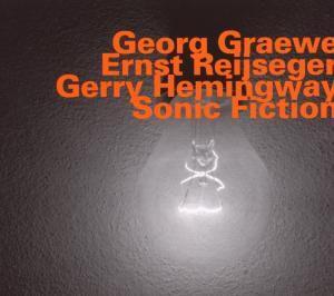 Sonic Fiction, Graewe, Reijseger, Hemingway