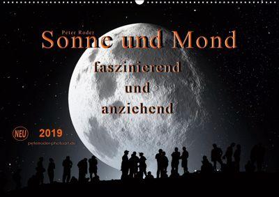 Sonne und Mond - faszinierend und anziehend (Wandkalender 2019 DIN A2 quer), Peter Roder