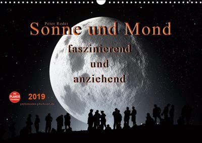 Sonne und Mond - faszinierend und anziehend (Wandkalender 2019 DIN A3 quer), Peter Roder