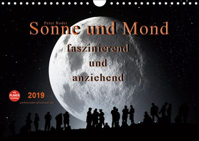 Sonne und Mond - faszinierend und anziehend (Wandkalender 2019 DIN A4 quer), Peter Roder