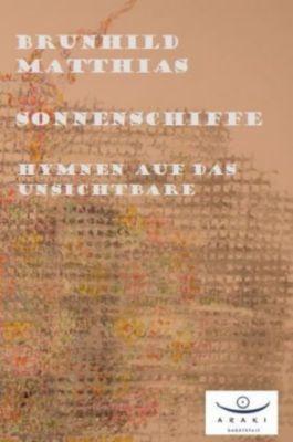 Sonnenschiffe - Hymnen auf das Unsichtbare - Brunhild Matthias |