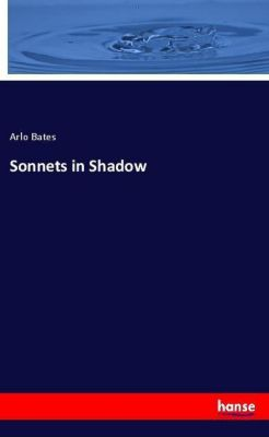 Sonnets in Shadow, Arlo Bates