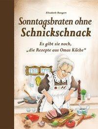 Sonntagsbraten ohne Schnickschnack - Elisabeth Bangert |