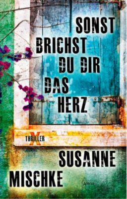 Sonst brichst du dir das Herz - Susanne Mischke |