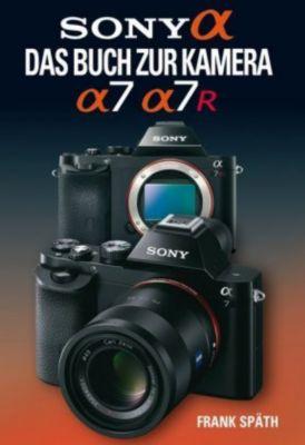 Sony Alpha - Das Buch zur Kamera Sony Alpha 7/7R - Frank Späth pdf epub
