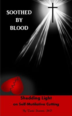 Soothed By Blood: Shedding Light on Self-Mutilative Cutting, Twila Pearson
