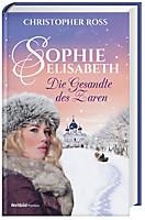 Sophie-Elisabeth - Die Gesandte des Zaren Bd. 1, Christopher Ross