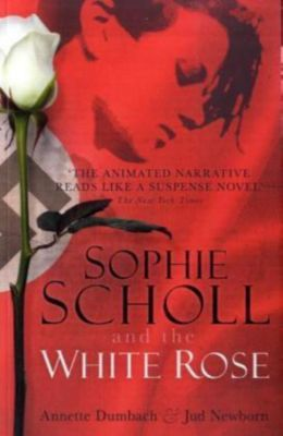 Sophie Scholl and the White Rose, Annette E. Dumbach, Jud Newborn