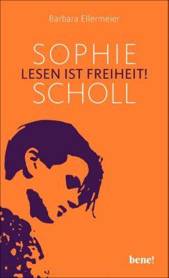 Sophie Scholl - Lesen ist Freiheit - Barbara Ellermeier |