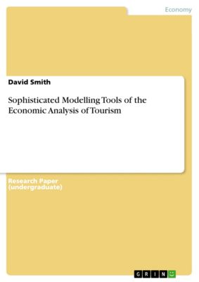 Sophisticated Modelling Tools of the Economic Analysis of Tourism, David Smith