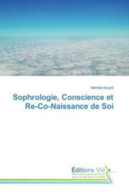Sophrologie, Conscience et Re-Co-Naissance de Soi, Mathilde Nouÿrit