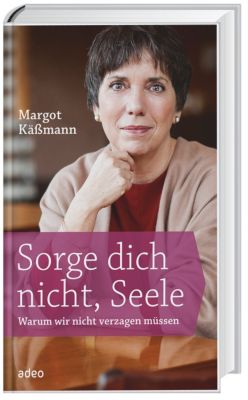 Sorge dich nicht, Seele, Margot Käßmann