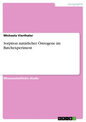 Sorption natürlicher Östrogene im Batchexperiment, Michaela Vierthaler
