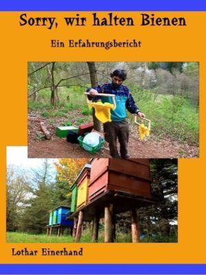 Sorry, wir halten Bienen, Lothar Einerhand