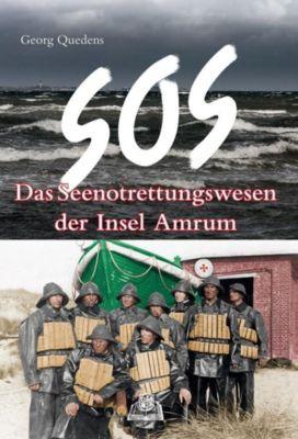 SOS - Das Seenotrettungswesen der Insel Amrum - Georg Quedens |