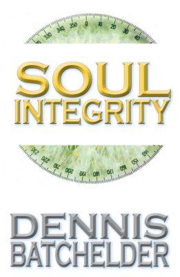 Soul Integrity, Dennis Batchelder