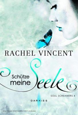 Soul Screamers Band 4: Schütze meine Seele, Rachel Vincent
