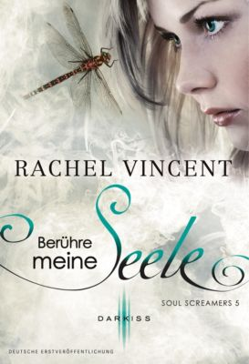 Soul Screamers Band 5: Berühre meine Seele, Rachel Vincent