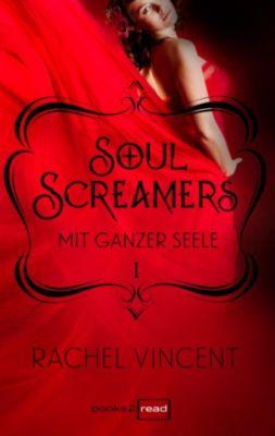 Soul Screamers: Soul Screamers 1: Mit ganzer Seele, Rachel Vincent