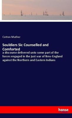 Souldiers Sic Counselled and Comforted, Cotton Mather