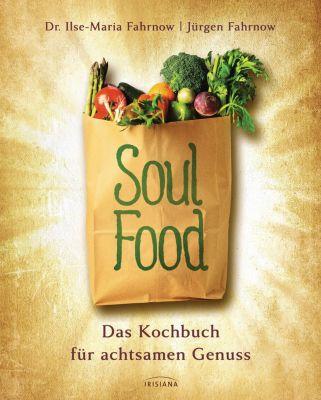 Soulfood - das Kochbuch für achtsamen Genuss, Jürgen Fahrnow, Ilse-Maria Fahrnow