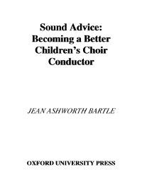 Sound Advice: Becoming a Better Children's Choir Conductor, Jean Ashworth Bartle