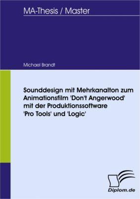 Sounddesign mit Mehrkanalton zum Animationsfilm 'Don't Angerwood' mit der Produktionssoftware 'Pro Tools' und 'Logic', Michael Brandt