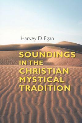 Soundings in the Christian Mystical Tradition, Harvey D. Egan