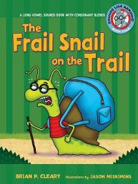 Sounds Like ReadingTM: The Frail Snail on the Trail: A Long Vowel Sounds Book with Consonant Blends, Brian P. Cleary