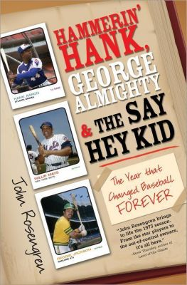 Sourcebooks: Hammerin' Hank, George Almighty and the Say Hey Kid, John Rosengren